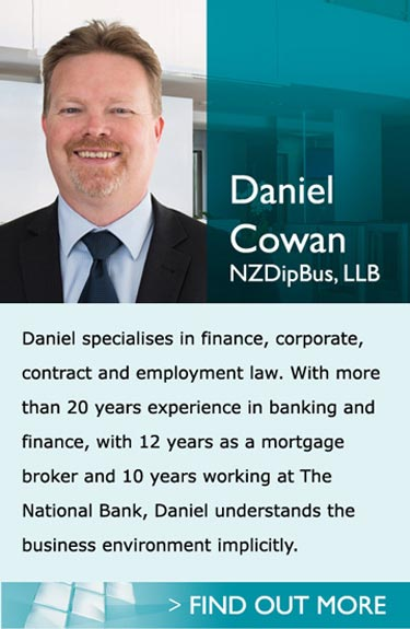 Lawyers in Pukekohe Auckland - Daniel Cowan NZDipBus, LLB - Daniel specialises in finance, property, corporate and contract law. With more than 20 years experience in banking and finance, with 12 years as a mortgage broker and 10 years working at The National Bank, Daniel understands the business environment implicitly.
